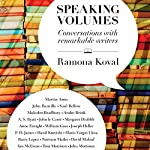 Speaking Volumes: Conversations with Remarkable Writers | Ramona Koval