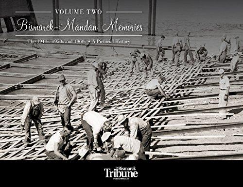 Bismarck Mandan Memories Ii  The 1940S  1950S And 1960S