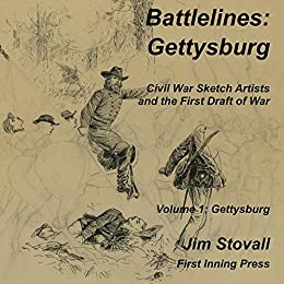 Battlelines: Gettysburg: Civil War Sketch Artists and the First Draft of War by [Stovall, Jim]