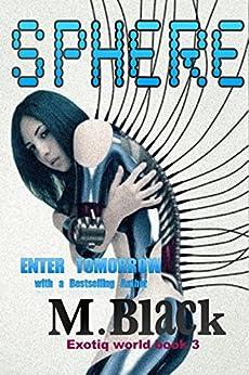 Sphere (YA Robot Cyberpunk) (Divergent meets iRobot) (EXOTIQA WORLD Book 3) by [Black, M.]