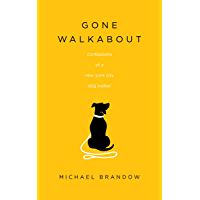 Gone Walkabout: Confessions of a New York City Dog Walker