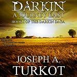 Darkin: A Journey East: The Darkin Saga, Book 1   Joseph Turkot