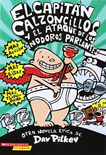 El Capitn Calzoncillos y el ataque de los inodoros parlantes (Spanish Edition)