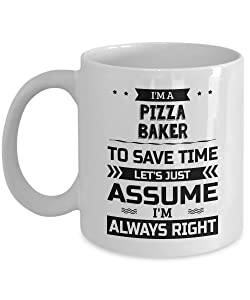 Pizza Baker Mug - To Save Time Let's Just Assume I'm Always Right - Funny Novelty Ceramic Coffee & Tea Cup Cool Gifts for Men or Women with Gift Box
