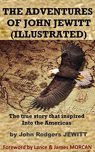 THE ADVENTURES OF JOHN JEWITT: The true story that inspired Into the Americas (Illustrated) by [Jewitt, John Rodgers]