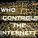 Who Controls the Internet: Illusions of a Borderless World Audiobook by Jack Goldsmith, Tim Wu Narrated by Bob Loza