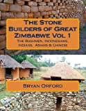 The Stone Builders of Great Zimbabwe Vol 1, Bryan Shiers Orford, 1494409291