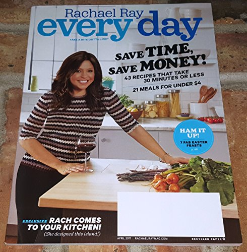Rachael Ray Every Day April 2017 Save Time, Save Money! 43 Recipes That Take 30 Minutes or Less