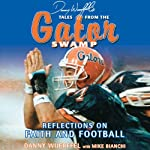 Danny Wuerffel's Tales from the Gator Swamp: Reflections on Faith and Football | Danny Wuerffel,Mike Bianchi