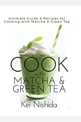 Cook with Matcha and Green Tea: Ultimate Guide & Recipes for Cooking with Matcha and Green Tea Hardcover