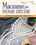 Macrame for Home Decor: 40 Stunning Projects for Stylish Decorating (Fox Chapel Publishing) Step-by-Step Instructions & Photos with Easy Projects for Rugs, Throws, Coverlets, Room Dividers, & More