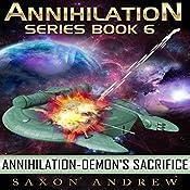 Demon's Sacrifice: Annihilation, Book Six | Saxon Andrew