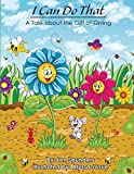 img - for I Can Do That: A Tale about the Gift of Giving book / textbook / text book
