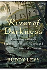 River of Darkness: Francisco Orellana's Legendary Voyage of Death and Discovery Down the Amazon Kindle Edition