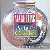 Marketing Your Arts & Crafts: Creative Ways to Profit from Your Work