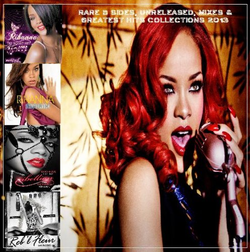 Rihanna - Rihanna - Rare B Sides, Unreleased, Mixes & Greatest Hits Collections 2013 (5cds) - Zortam Music