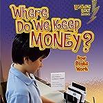 Where Do We Keep Money?: How Banks Work   Jennifer S. Larson