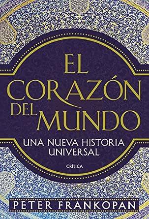 El corazón del mundo: Una nueva historia universal eBook ...
