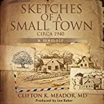 Sketches of a Small Town - Circa 1940: A memoir | Clifton K. Meador M.D.