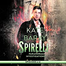 Spirelli Paranormal Investigations: Episodes 4-6: Spirelli Paranormal Investigations Collection, Book 2 Audiobook by Kate Baray Narrated by Roberto Scarlato
