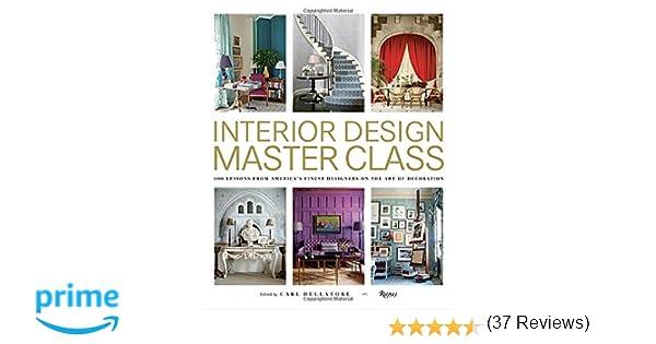 Interior Design Master Class 100 Lessons From Americas Finest Designers On The Art Of Decoration Carl Dellatore 9780847848904 Amazon Books
