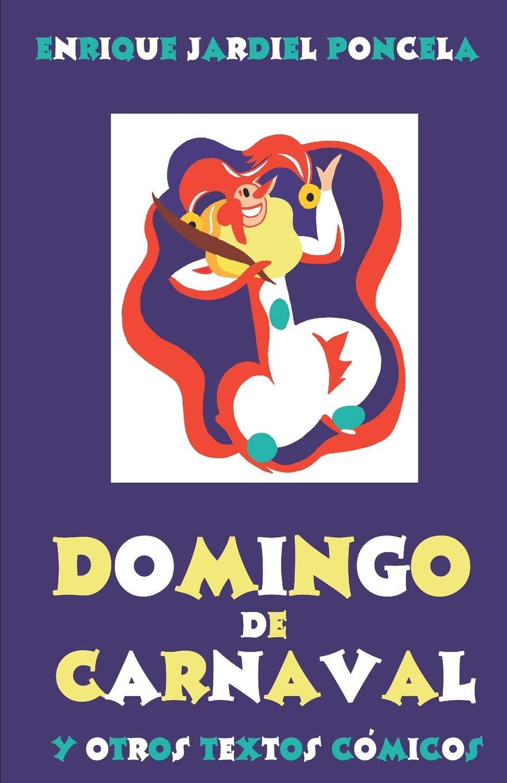 Amazon.com: Domingo de Carnaval y otros textos cómicos (Los cuentos absurdos de Jardiel Poncela) (Spanish Edition) (9781794019713): Enrique Jardiel Poncela: ...