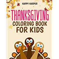 Thanksgiving Coloring Book For Kids: A Fun Turkey Day Coloring Gift Book For Boys and Girls To Show Thanks!