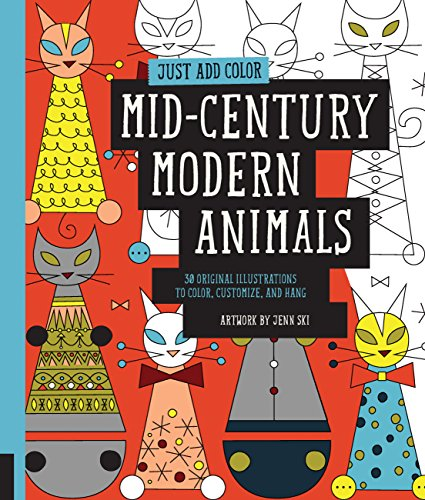 (Just Add Color Mid-Century Modern Animals: 30 Original Illustrations To Color, Customize, and Hang)