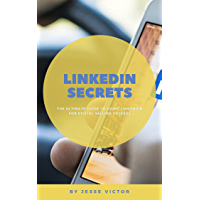 Linkedin Secrets : The Ultimate Guide to Using Linkedin for Digital Selling Success (English Edition)