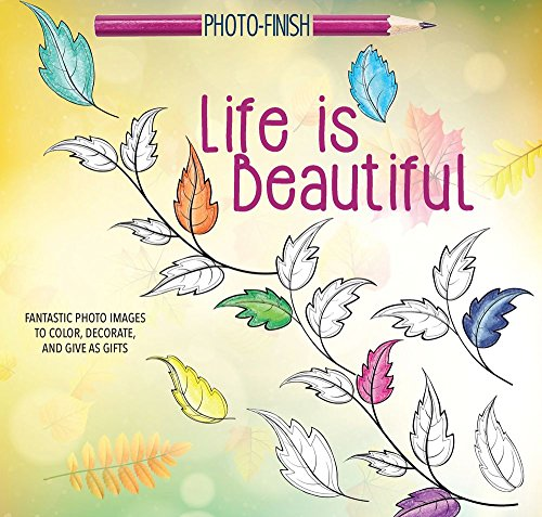 life-is-beautiful-fantastic-photo-images-to-color-decorate-and-give-as-gifts-photo-finish-coloring-b