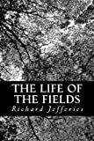 The Life of the Fields, Richard Jefferies, 1481290657