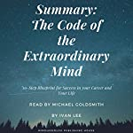 Summary: The Code of the Extraordinary Mind: Strangest Secrets on the Blueprints for Success and the Exact Systems to Follow | Ivan Lee