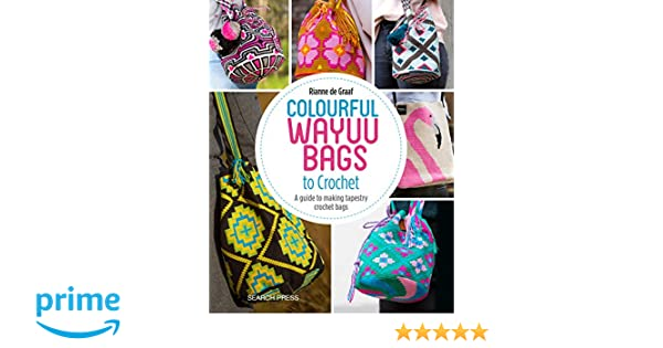 Colourful Wayuu Bags to Crochet: A guide to making tapestry crochet bags: Rianne de Graaf: 9781782216742: Amazon.com: Books