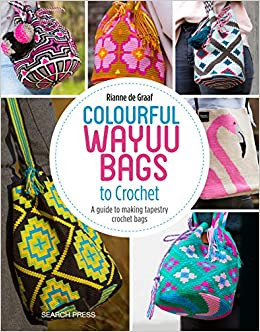 Colourful Wayuu Bags to Crochet: A Guide to Making Tapestry Crochet Bags: Amazon.es: Rianne de Graaf: Libros en idiomas extranjeros
