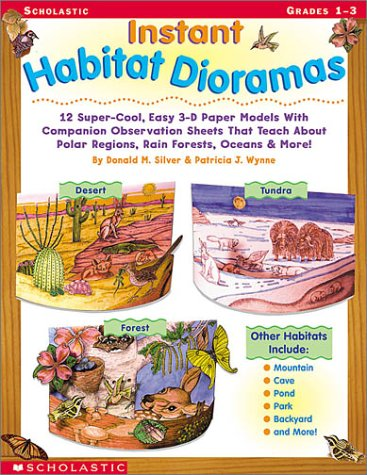 Instant Habitat Dioramas: 12 Super-Cool, Easy 3-D Paper Models With Companion Observation Sheets That Teach About Polar Regions, Rain Forests, Oceans & More