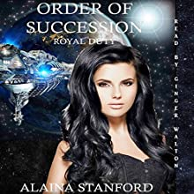 Order of Succession: A Science Fiction Romance: Realm of Chelyana, Book 1 Audiobook by Alaina Stanford Narrated by Ginger Walton