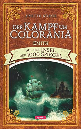 Der Kampf um Colorania (Band 4): Emith auf der Insel der 1000 Spiegel Gebundenes Buch – 10. September 2017 Anette Sorge cap-Verlag Andreas Claus e.K. 3867732906 Abenteuer - Abenteurer