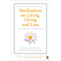 Meditations on Living, Dying and Loss: Ancient Knowledge for a Modern World from the Tibetan Book of the Dead