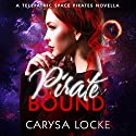 Pirate Bound: A Prequel: Telepathic Space Pirates, Book 0.5 Audiobook by Carysa Locke Narrated by Shiromi Arserio