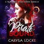 Pirate Bound: A Prequel: Telepathic Space Pirates, Book 0.5   Carysa Locke