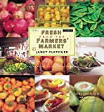 Fresh from the Farmers' Market (Reissue): Year-Round Recipes for the Pick of the Crop