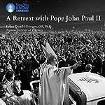 A Retreat with Pope John Paul II | Fr. Donald Goergen OP PhD