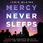 Mercy Never Sleeps: Sleepless Thoughts on Faith, Heaven, and the Fear of Heights | Jamie Blaine