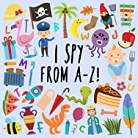 I Spy - From A-Z!: A Fun Guessing Game for 2-5 Year Olds (I Spy Book Collection for Kids)