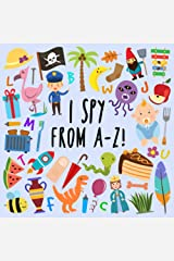 I Spy - From A-Z!: A Fun Guessing Game for 2-5 Year Olds (I Spy Book Collection) Paperback