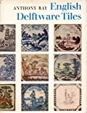 English Delftware Tiles, Anthony Ray, 0571095046