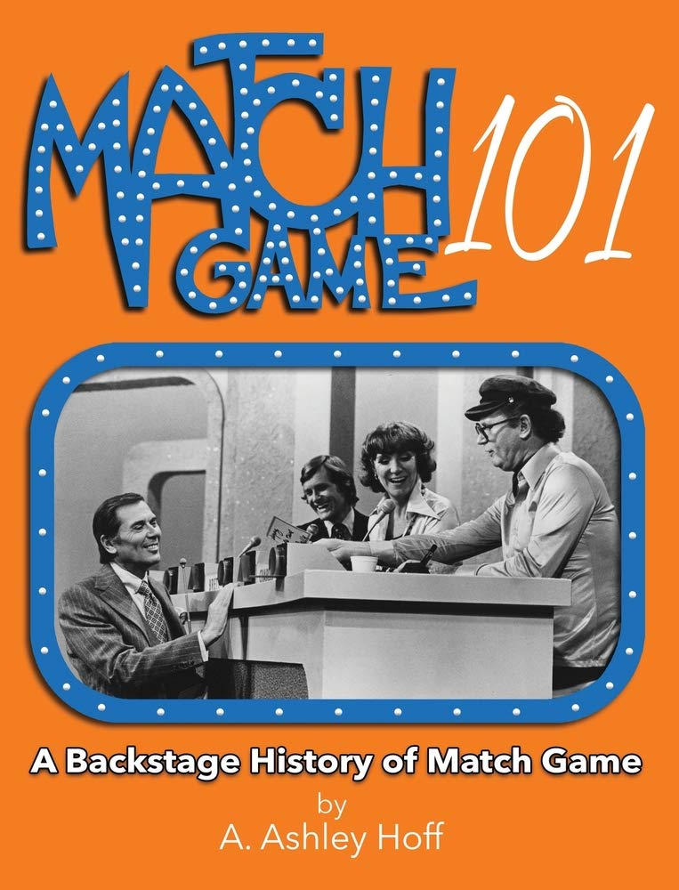 Match Game 101: A Backstage History of Match Game by Castle TNT Press