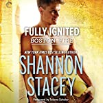 Fully Ignited: Boston Fire, Book 3   Shannon Stacey