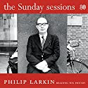 The Sunday Sessions Audiobook by Philip Larkin Narrated by Philip Larkin
