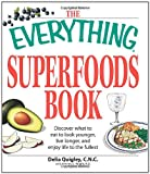 img - for The Everything Superfoods Book: Discover what to eat to look younger, live longer, and enjoy life to the fullest book / textbook / text book
